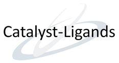 Catalysts-Ligands